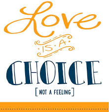 Image result for IMAGES 'LOVE IS A CHOICE'