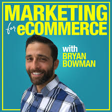 Marketing For eCommerce with Bryan Bowman: Online Product Sales Strategies to Suffocate The Competition
