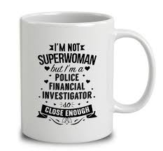 im not superwoman but im a police financial investigator financial investigator