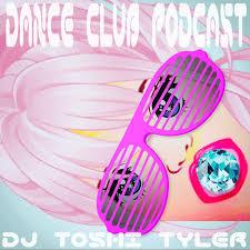 Dance Club Podcast   -   DJ Toshi Tyler