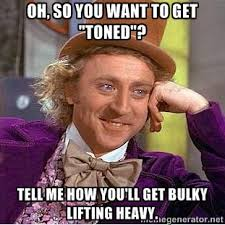"Oh, so you want to get ""toned""? Tell me how you'll get bulky ... via Relatably.com"