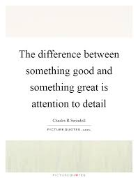 attention to detail quotes amp sayings  attention to detail picture  the difference between something good and something great is attention to detail picture quote 1