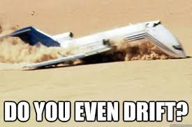 do you even drift? - plane - quickmeme via Relatably.com