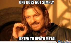 Death Metal by connertrainkid - Meme Center via Relatably.com