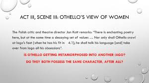 othello chapter two honesty and difference men and w prepared act iii scene iii othello s view of women the polish critic and theatre director
