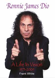 <b>Ronnie James Dio</b>: A Life In Vision 1975 - 2009 by Frank White
