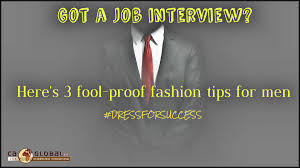 got a job interview here s foolproof fashion tips for men got a job interview here s 3 foolproof fashion tips for men