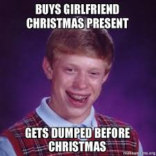 BUYS GIRLFRIEND CHRISTMAS PRESENT GETS DUMPED BEFORE CHRISTMAS ... via Relatably.com