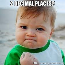 2 Decimal Places? DONE! - Victory Baby | Meme Generator via Relatably.com