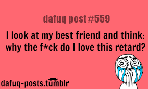 """best friends quotes FOR MORE OF """"DAFUQ POSTS""""..."""