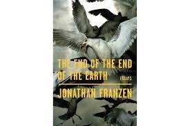 'The <b>End</b> of the <b>End</b> of the Earth' is <b>Jonathan Franzen</b> at his ...