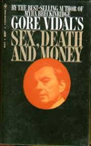 sexdeathmoney jpgso popular had vidal s essays become   readers that   a mere four years after his previous collection  and barely a decade after his first one