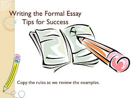 writing the formal essay tips for success copy the rules as we  writing the formal essay tips for success copy the rules as we review the examples