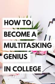 top ideas about college works ceramica how to become a multitasking genius in college