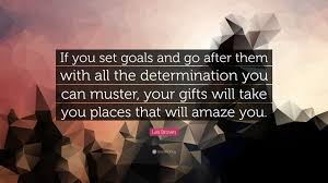 les brown quote if you set goals and go after them all the les brown quote if you set goals and go after them all the