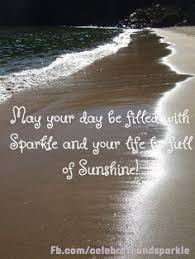 <b>May your day</b> be filled with <b>Sparkle</b> and your life be full of Sunshine ...