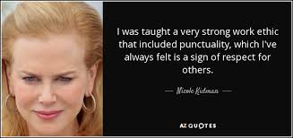 nicole kidman quote i was taught a very strong work ethic that  i was taught a very strong work ethic that included punctuality which i39ve