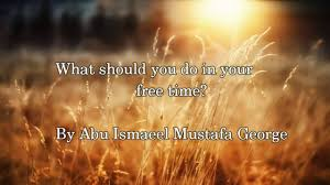 what should you do in your time abu ismaeel mustafa george what should you do in your time abu ismaeel mustafa george