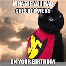 what if you had superpowers ON YOUR BIRTHDAY - Superhero cat ... via Relatably.com