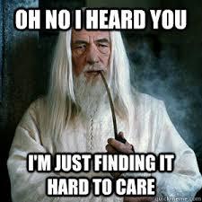 Gandalf the indifferent memes | quickmeme via Relatably.com