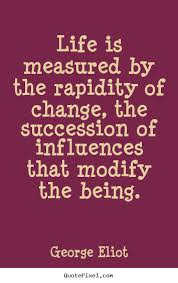 Quote about life - Life is measured by the rapidity of change, the.. via Relatably.com