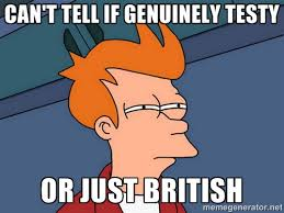 CAN'T TELL IF GENUINELY TESTY OR JUST BRITISH - Futurama Fry ... via Relatably.com