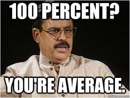 100 Percent? You're average. - Typical Indian Father - quickmeme via Relatably.com