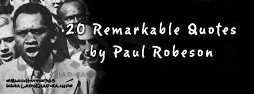 20 Remarkable Quotes by Paul Robeson » Lady Khadija