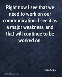 erika smith quotes quotehd right now i see that we need to work on our communication i see it