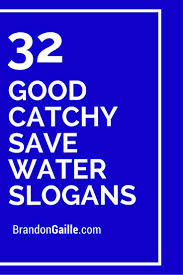 best ideas about slogans on save water slogan on 32 good catchy save water slogans