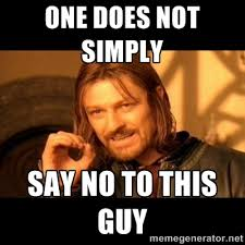 One does not simply Say no to this guy - One does not simply ... via Relatably.com