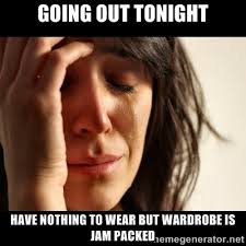 Going out tonight Have nothing to wear but wardrobe is jam packed ... via Relatably.com