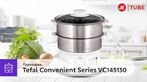 Обзор <b>пароварки Tefal Convenient Series</b> VC145130 – М.Видео