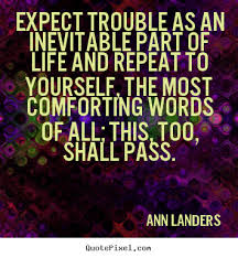 Expect trouble as an inevitable part of life and repeat to.. Ann ... via Relatably.com