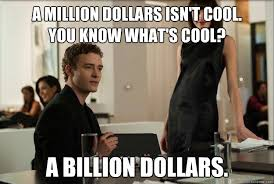 a million dollars isn't cool. You know what's cool? a billion ... via Relatably.com