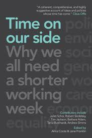 review time on our side why we all need a shorter working week shorter working hours would leave more time to be parents carers friends neighbours and active citizens