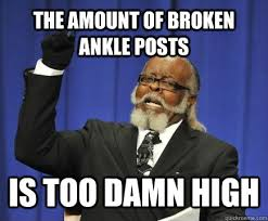 THE AMOUNT OF broken ankle posts IS TOO DAMN HIGH - Too Damn High ... via Relatably.com