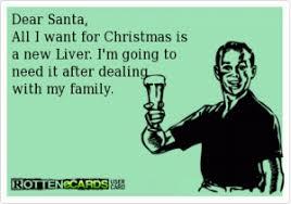 Dear Santa, All I want for Christmas is a new liver. I'm going to ... via Relatably.com