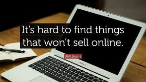jeff bezos quote it s hard to things that won t sell online jeff bezos quote it s hard to things that won t sell online