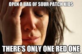OPEN A BAG OF SOUR PATCH KIDS There's only one red one - First ... via Relatably.com
