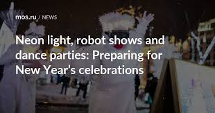 Neon light, robot shows and <b>dance</b> parties: Preparing for <b>New Year's</b> ...