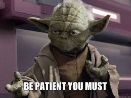 Be patient you must - Yoda 1 - quickmeme via Relatably.com