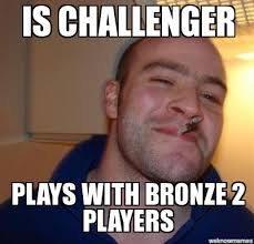 Good Guy Greg | Is challenger Plays with bronze 2 players ... via Relatably.com