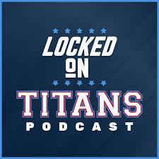 Locked On Titans - Daily Podcast On The Tennessee Titans