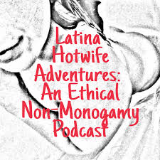 Latina Hotwife Adventures: An Ethical Non-Monogamy Podcast