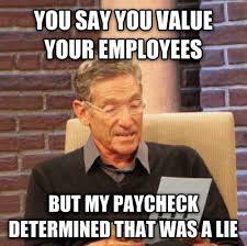 View joke - You said you value your employees, but my paycheck ... via Relatably.com