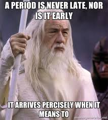 A period is never late, nor is it early It arrives percisely when ... via Relatably.com