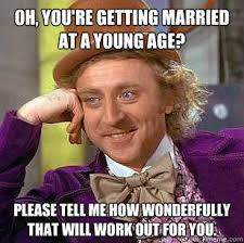 Oh, you're getting married at a young age? Please tell me how ... via Relatably.com