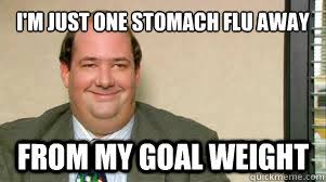 I'm just one stomach flu away from my goal weight - The Kevin ... via Relatably.com
