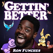 Gettin' Better with Ron Funches